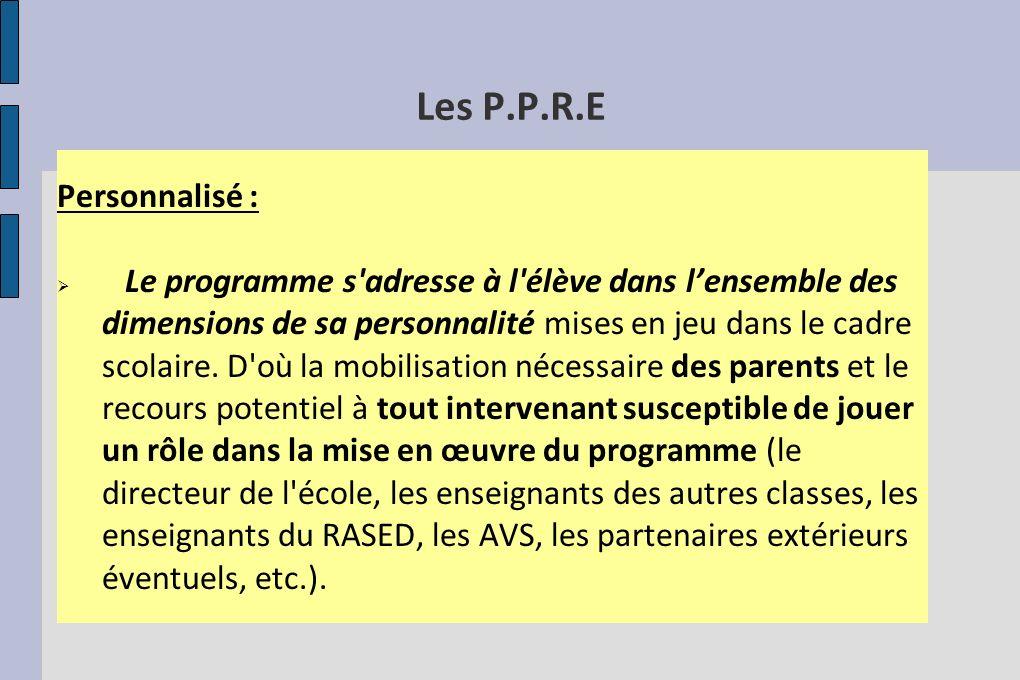 Les P.P.R.E Personnalisé : Le programme s'adresse à l'élève dans lensemble des dimensions de sa personnalité mises en jeu dans le cadre scolaire. D'où