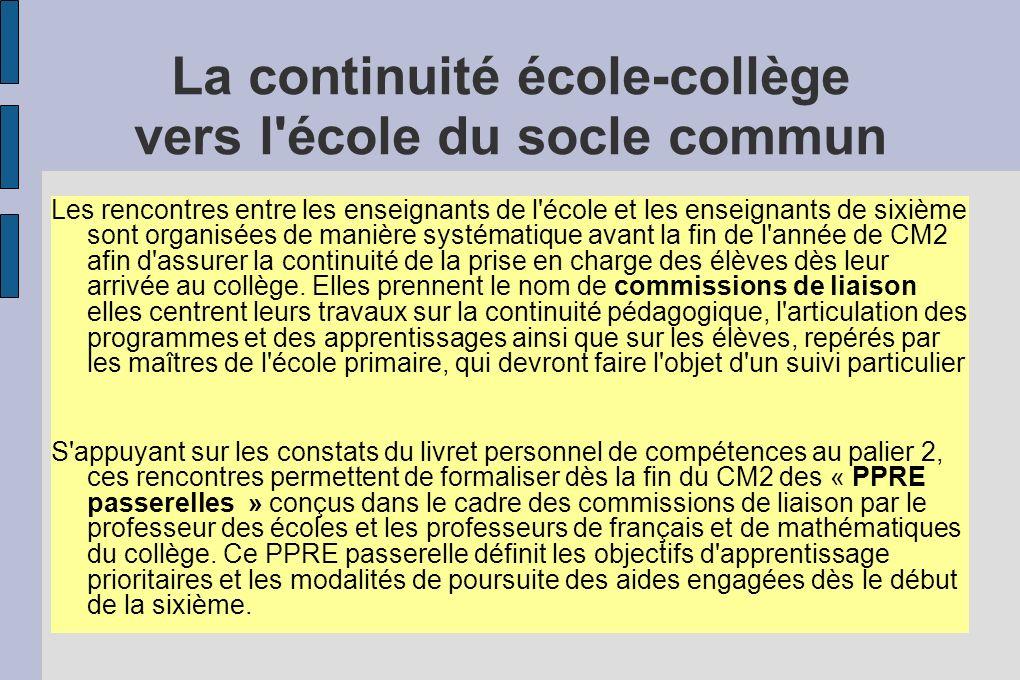 La continuité école-collège vers l'école du socle commun Les rencontres entre les enseignants de l'école et les enseignants de sixième sont organisées
