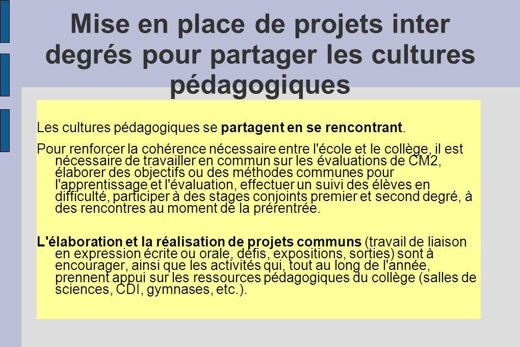 Mise en place de projets inter degrés pour partager les cultures pédagogiques Les cultures pédagogiques se partagent en se rencontrant. Pour renforcer