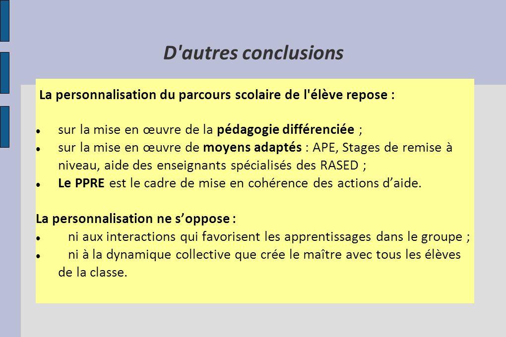 D'autres conclusions La personnalisation du parcours scolaire de l'élève repose : sur la mise en œuvre de la pédagogie différenciée ; sur la mise en œ