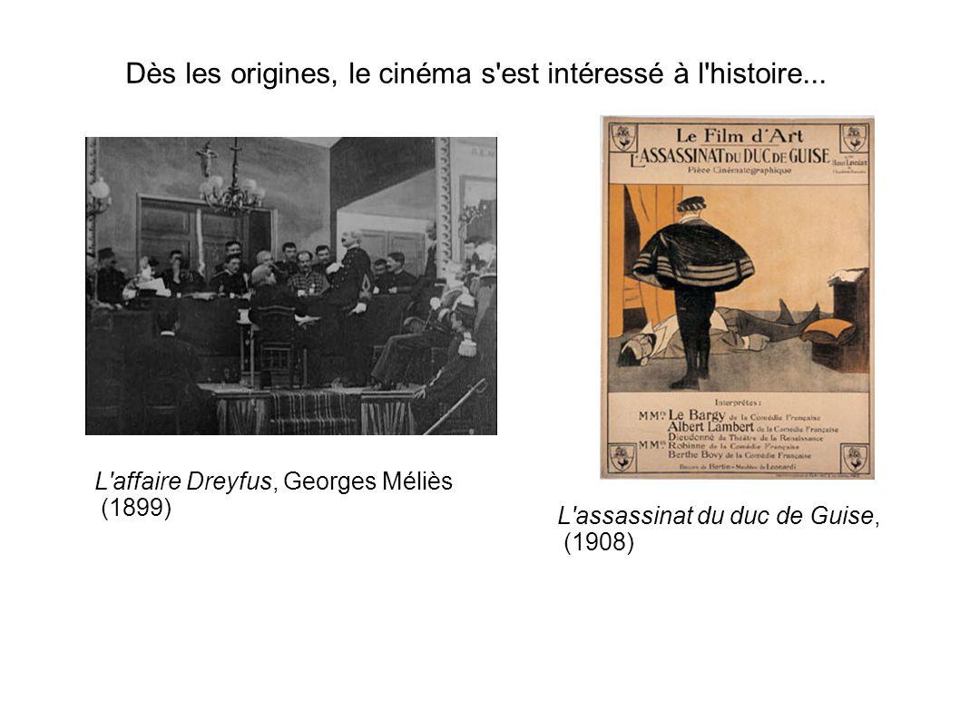 Dès les origines, le cinéma s'est intéressé à l'histoire... L'assassinat du duc de Guise, (1908) L'affaire Dreyfus, Georges Méliès (1899)