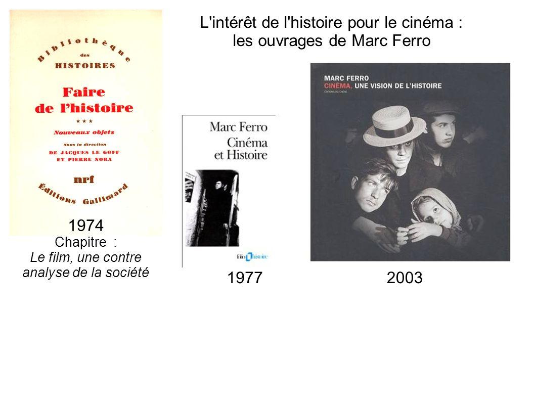 L'intérêt de l'histoire pour le cinéma : les ouvrages de Marc Ferro 1974 Chapitre : Le film, une contre analyse de la société 19772003