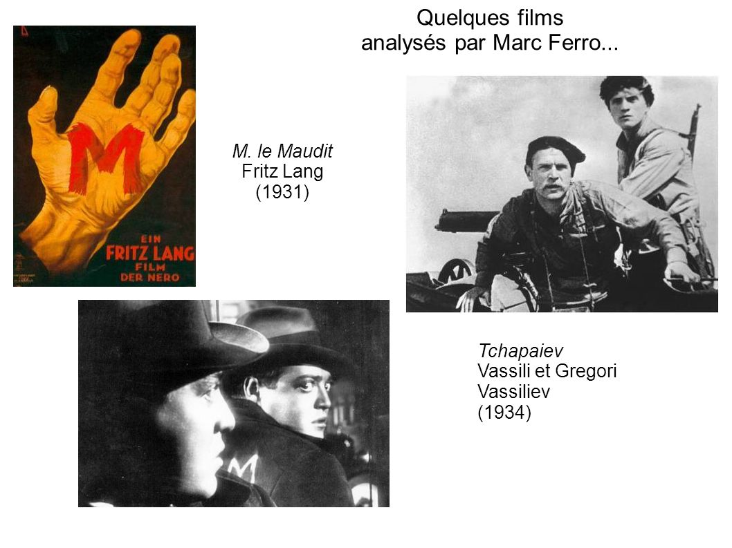 Quelques films analysés par Marc Ferro... M. le Maudit Fritz Lang (1931) Tchapaiev Vassili et Gregori Vassiliev (1934)