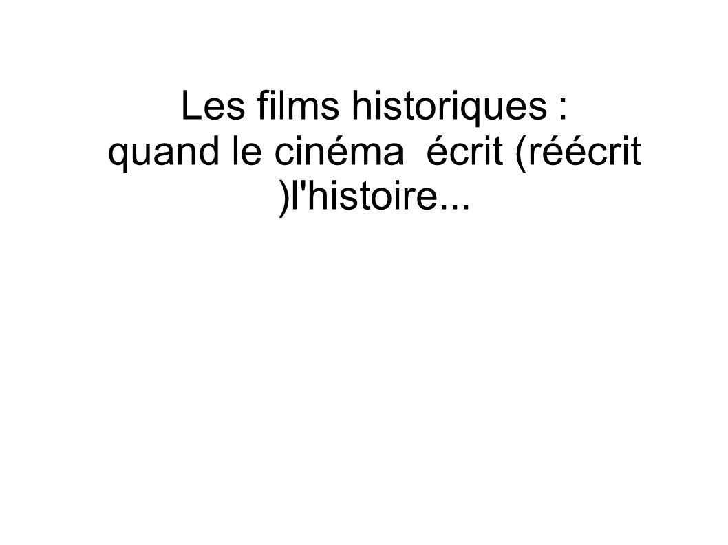 Les films historiques : quand le cinéma écrit (réécrit )l'histoire...