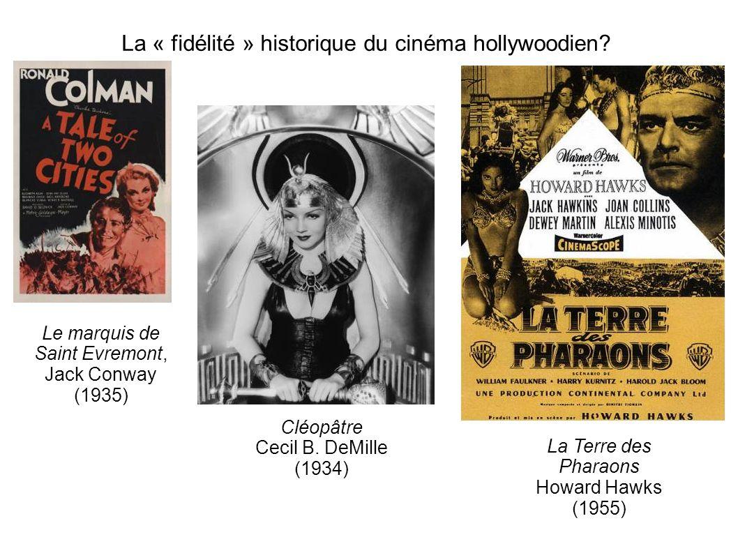 La « fidélité » historique du cinéma hollywoodien? Le marquis de Saint Evremont, Jack Conway (1935) Cléopâtre Cecil B. DeMille (1934) La Terre des Pha