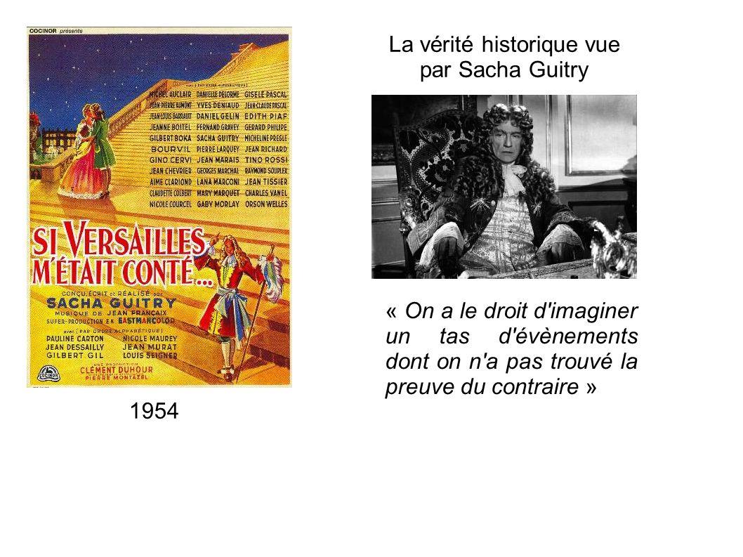 La vérité historique vue par Sacha Guitry « On a le droit d'imaginer un tas d'évènements dont on n'a pas trouvé la preuve du contraire » 1954