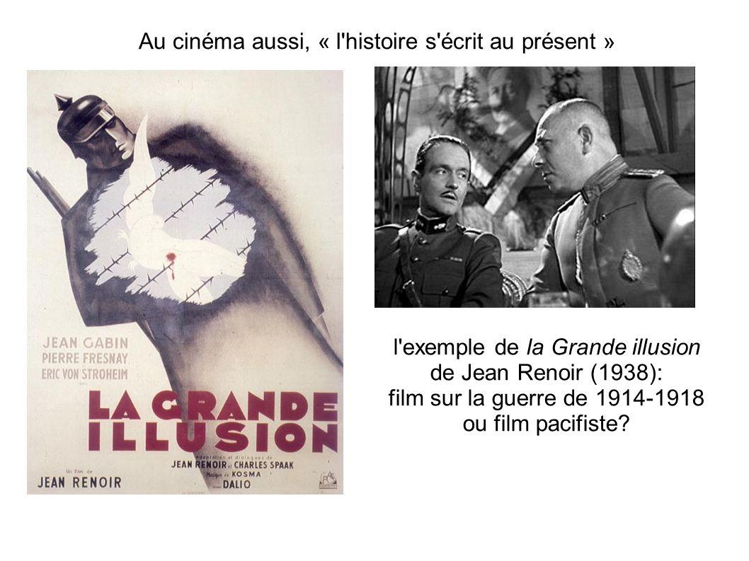 Au cinéma aussi, « l'histoire s'écrit au présent » l'exemple de la Grande illusion de Jean Renoir (1938): film sur la guerre de 1914-1918 ou film paci