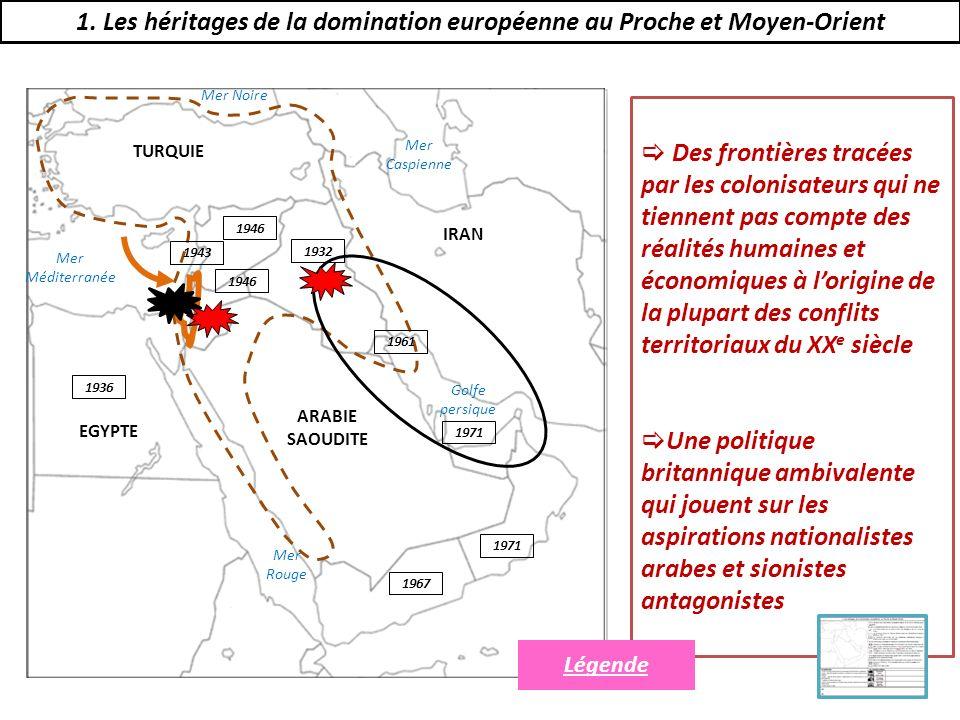1. Les héritages de la domination européenne au Proche et Moyen-Orient Des frontières tracées par les colonisateurs qui ne tiennent pas compte des réa