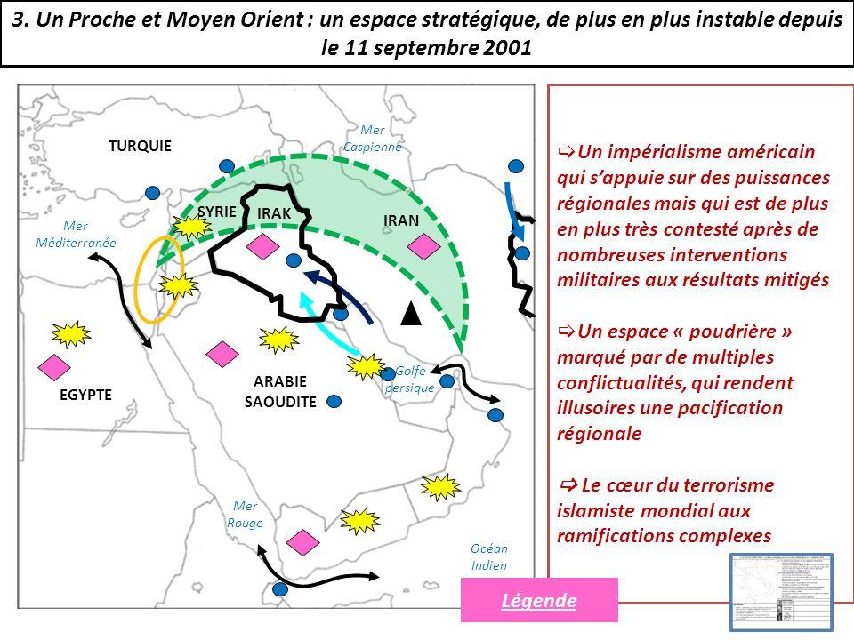3. Un Proche et Moyen Orient : un espace stratégique, de plus en plus instable depuis le 11 septembre 2001 Mer Noire Mer Méditerranée TURQUIE EGYPTE S
