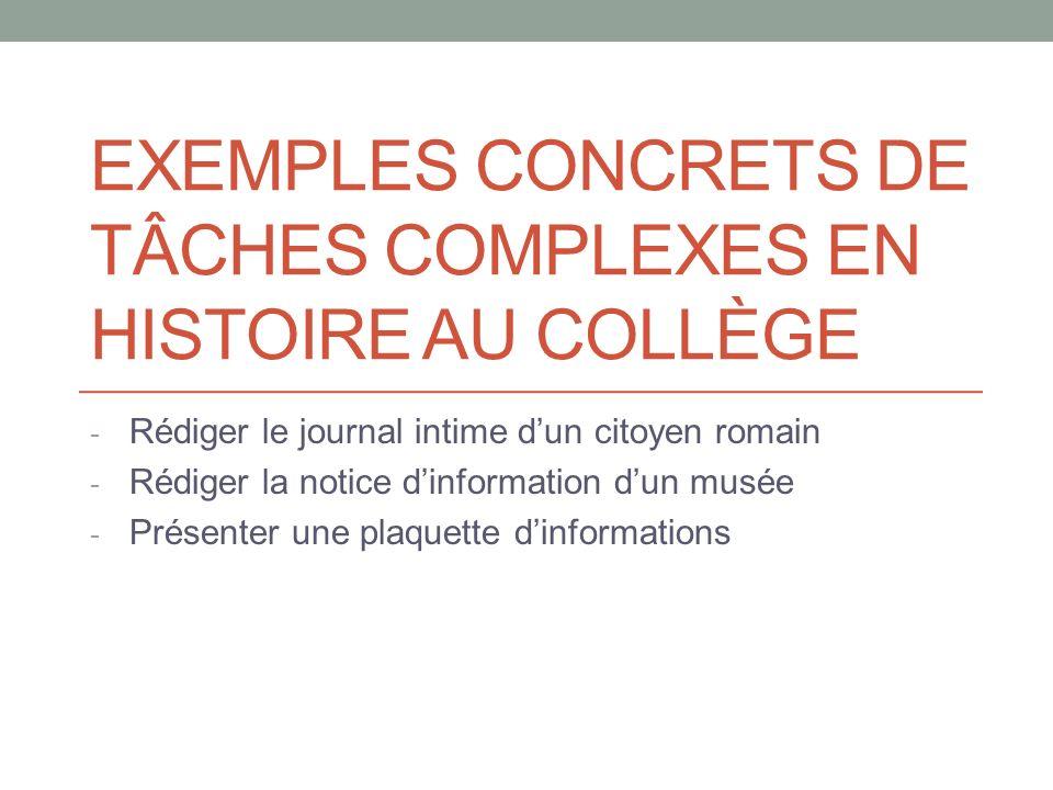 EXEMPLES CONCRETS DE TÂCHES COMPLEXES EN HISTOIRE AU COLLÈGE - Rédiger le journal intime dun citoyen romain - Rédiger la notice dinformation dun musée