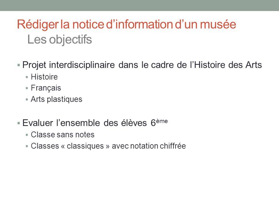 Rédiger la notice dinformation dun musée Les objectifs Projet interdisciplinaire dans le cadre de lHistoire des Arts Histoire Français Arts plastiques