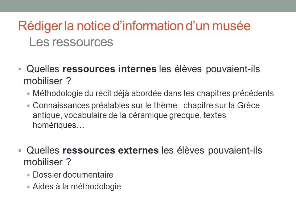 Rédiger la notice dinformation dun musée Les ressources Quelles ressources internes les élèves pouvaient-ils mobiliser ? Méthodologie du récit déjà ab