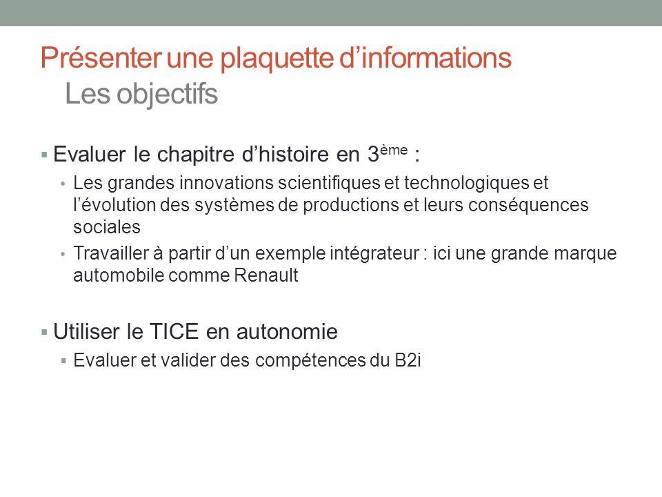 Présenter une plaquette dinformations Les objectifs Evaluer le chapitre dhistoire en 3 ème : Les grandes innovations scientifiques et technologiques e