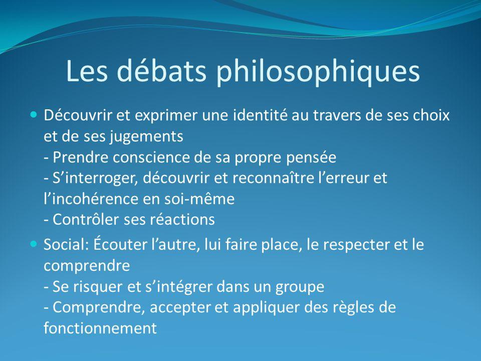 Les débats philosophiques Découvrir et exprimer une identité au travers de ses choix et de ses jugements - Prendre conscience de sa propre pensée - Si