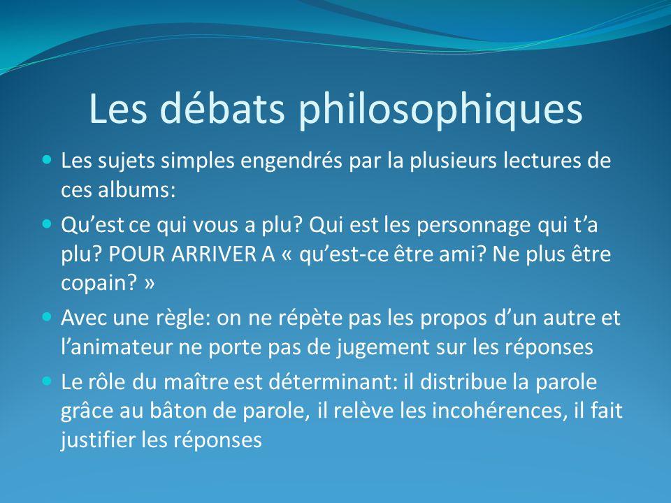 Les débats philosophiques Les sujets simples engendrés par la plusieurs lectures de ces albums: Quest ce qui vous a plu? Qui est les personnage qui ta