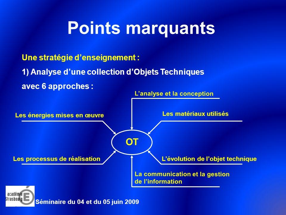 Séminaire du 04 et du 05 juin 2009 Points marquants Une stratégie denseignement : 2) Une réalisation collective Le réel Le maquette physique La maquette numérique OT