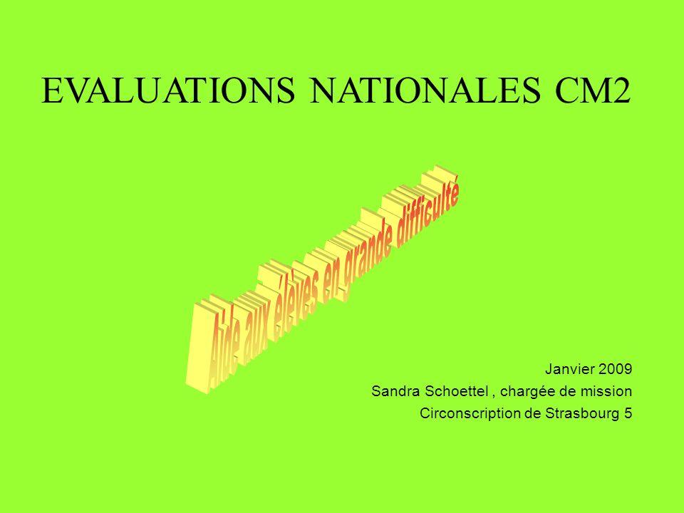 EVALUATIONS NATIONALES CM2 Janvier 2009 Sandra Schoettel, chargée de mission Circonscription de Strasbourg 5