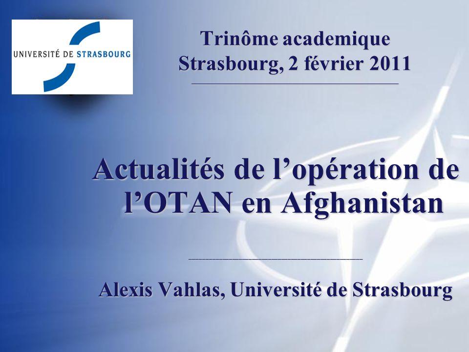 Trinôme academique Strasbourg, 2 février 2011 _____________________________________________________ Actualités de lopération de lOTAN en Afghanistan _____________________________________________________ Alexis Vahlas, Université de Strasbourg