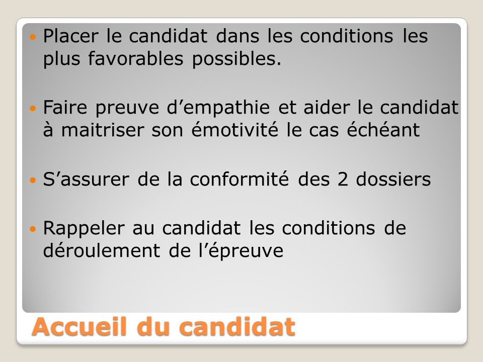 Accueil du candidat Placer le candidat dans les conditions les plus favorables possibles.