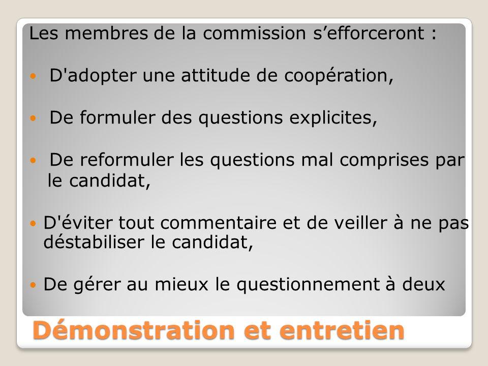 Démonstration et entretien Les membres de la commission sefforceront : D'adopter une attitude de coopération, De formuler des questions explicites, De