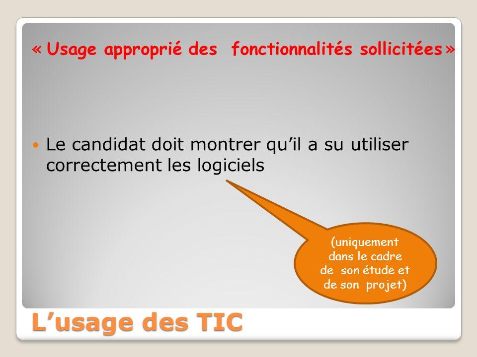 « Usage approprié des fonctionnalités sollicitées » Le candidat doit montrer quil a su utiliser correctement les logiciels Lusage des TIC (uniquement dans le cadre de son étude et de son projet)