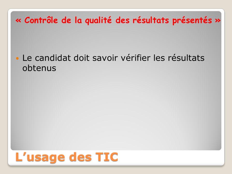 « Contrôle de la qualité des résultats présentés » Le candidat doit savoir vérifier les résultats obtenus Lusage des TIC