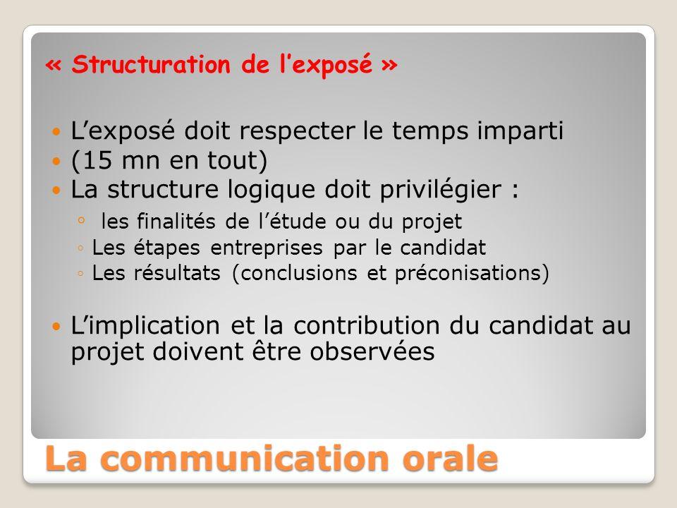 « Structuration de lexposé » Lexposé doit respecter le temps imparti (15 mn en tout) La structure logique doit privilégier : les finalités de létude o