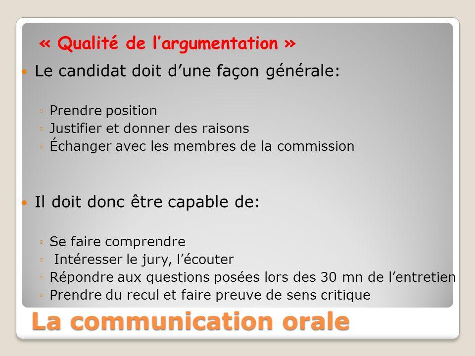 « Qualité de largumentation » Le candidat doit dune façon générale: Prendre position Justifier et donner des raisons Échanger avec les membres de la c