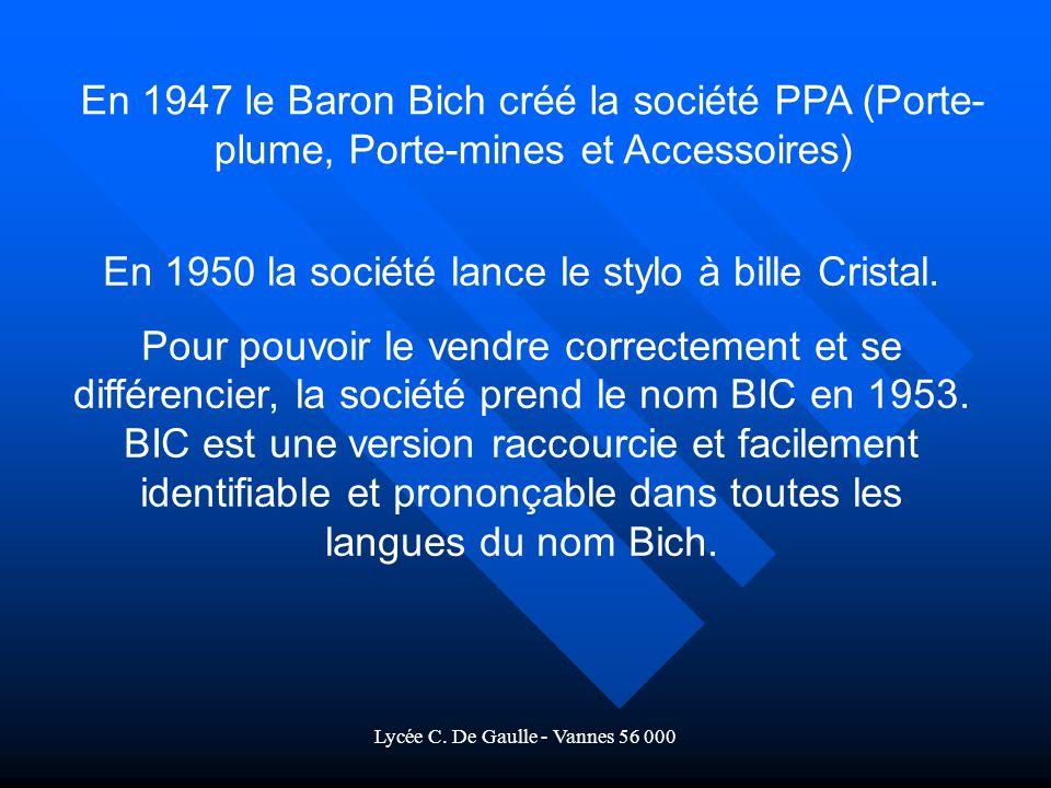 Lycée C.De Gaulle - Vannes 56 000 En 1950 la société lance le stylo à bille Cristal.