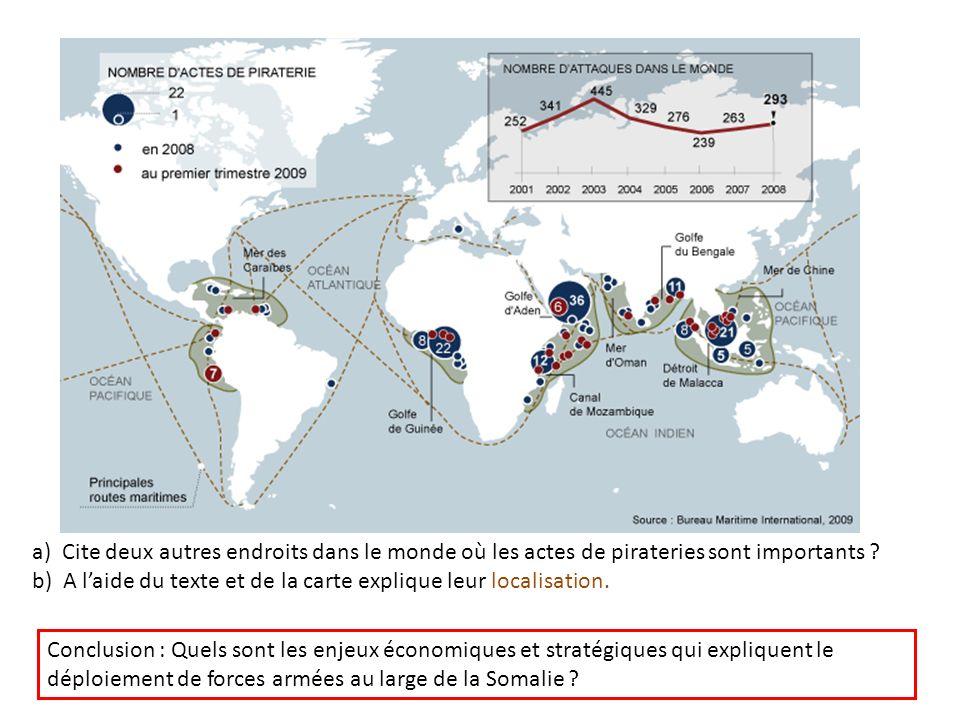a) Cite deux autres endroits dans le monde où les actes de pirateries sont importants ? b) A laide du texte et de la carte explique leur localisation.