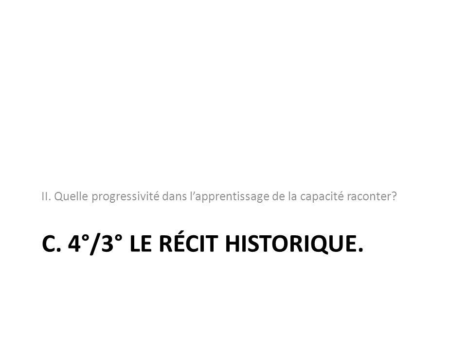 C. 4°/3° LE RÉCIT HISTORIQUE. II. Quelle progressivité dans lapprentissage de la capacité raconter?