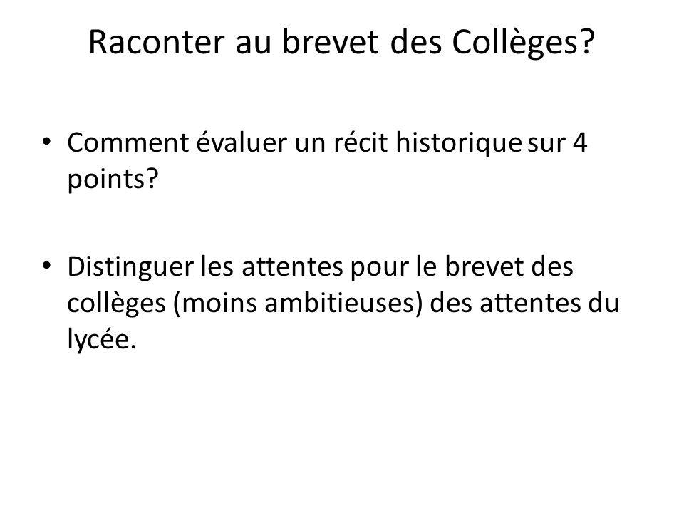Raconter au brevet des Collèges? Comment évaluer un récit historique sur 4 points? Distinguer les attentes pour le brevet des collèges (moins ambitieu