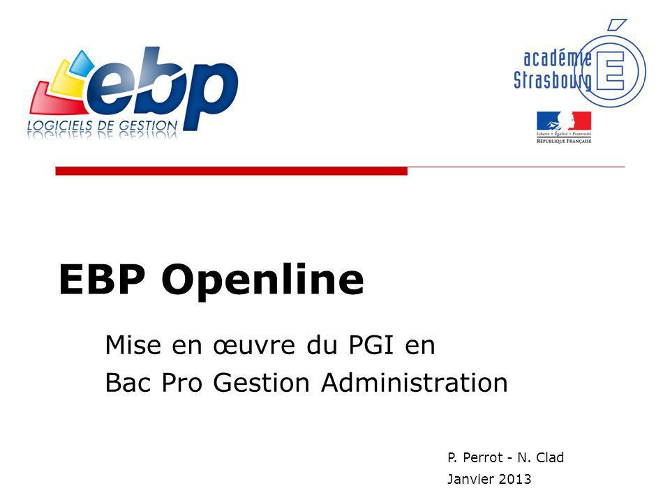 EBP Openline Mise en œuvre du PGI en Bac Pro Gestion Administration P. Perrot - N. Clad Janvier 2013