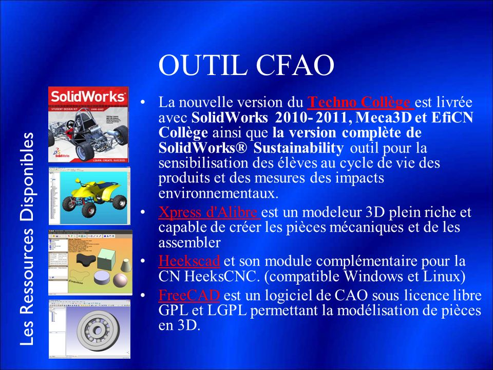 Les Ressources Disponibles OUTIL CFAO La nouvelle version du Techno Collège est livrée avec SolidWorks 2010- 2011, Meca3D et EfiCN Collège ainsi que l