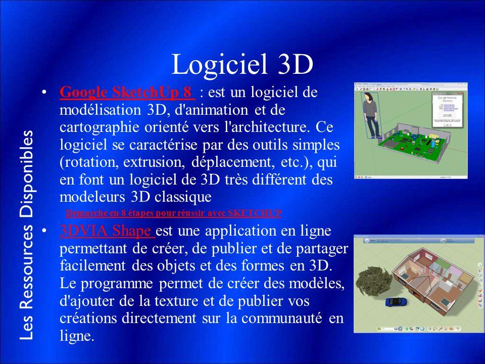 Les Ressources Disponibles Logiciel 3D Google SketchUp 8 : est un logiciel de modélisation 3D, d'animation et de cartographie orienté vers l'architect