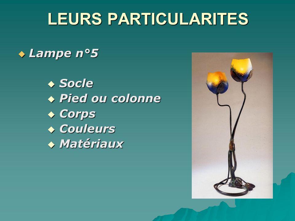 LEURS PARTICULARITES Lampe n°5 Lampe n°5 Socle Socle Pied ou colonne Pied ou colonne Corps Corps Couleurs Couleurs Matériaux Matériaux