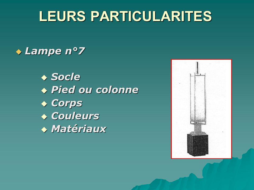 LEURS PARTICULARITES Lampe n°7 Lampe n°7 Socle Socle Pied ou colonne Pied ou colonne Corps Corps Couleurs Couleurs Matériaux Matériaux