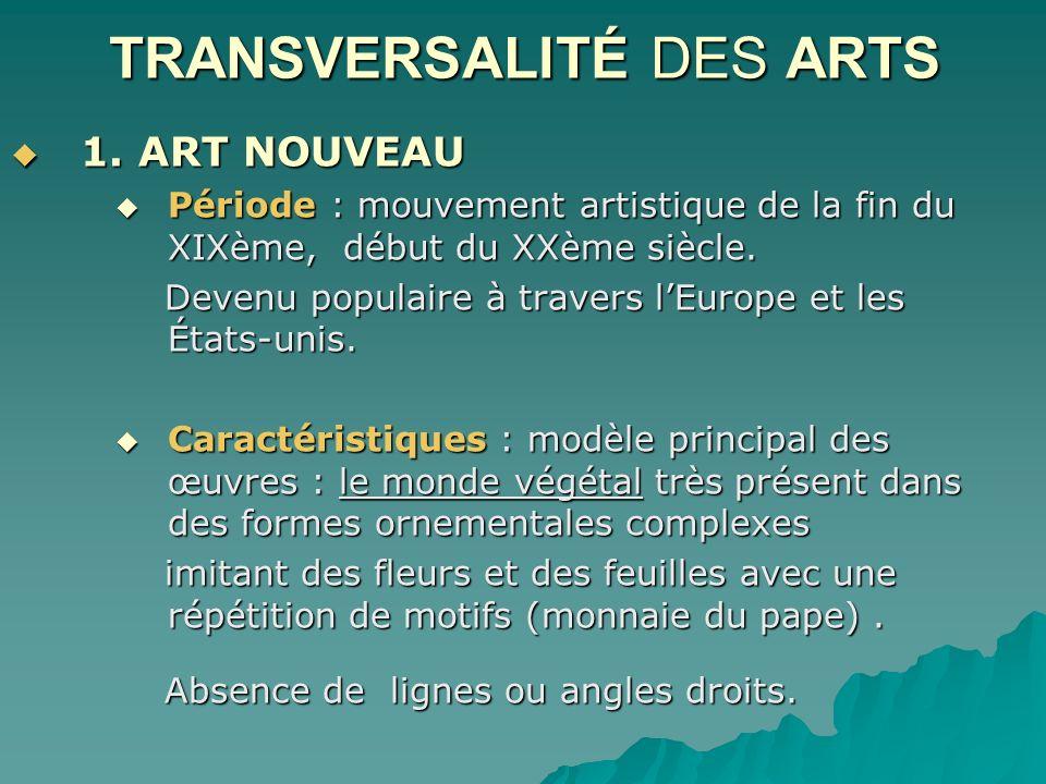 TRANSVERSALITÉ DES ARTS 1. ART NOUVEAU 1. ART NOUVEAU Période : mouvement artistique de la fin du XIXème, début du XXème siècle. Période : mouvement a