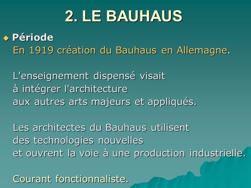 2. LE BAUHAUS 2. LE BAUHAUS Période Période En 1919 création du Bauhaus en Allemagne. En 1919 création du Bauhaus en Allemagne. L'enseignement dispens