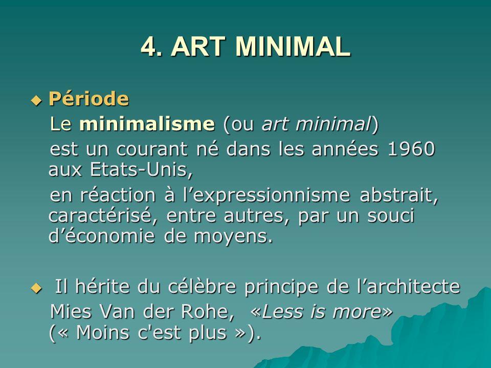 4. ART MINIMAL Période Période Le minimalisme (ou art minimal) Le minimalisme (ou art minimal) est un courant né dans les années 1960 aux Etats-Unis,