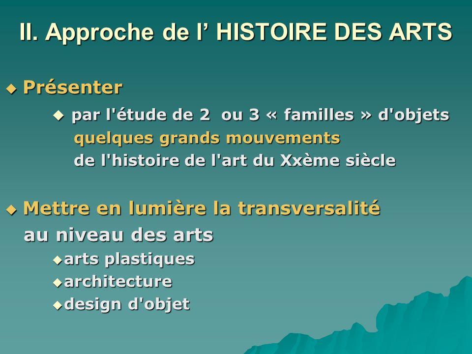 II. Approche de l HISTOIRE DES ARTS Présenter Présenter par l'étude de 2 ou 3 « familles » d'objets par l'étude de 2 ou 3 « familles » d'objets quelqu