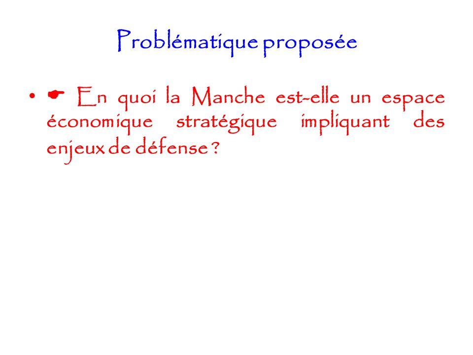 Problématique proposée En quoi la Manche est-elle un espace économique stratégique impliquant des enjeux de défense ?
