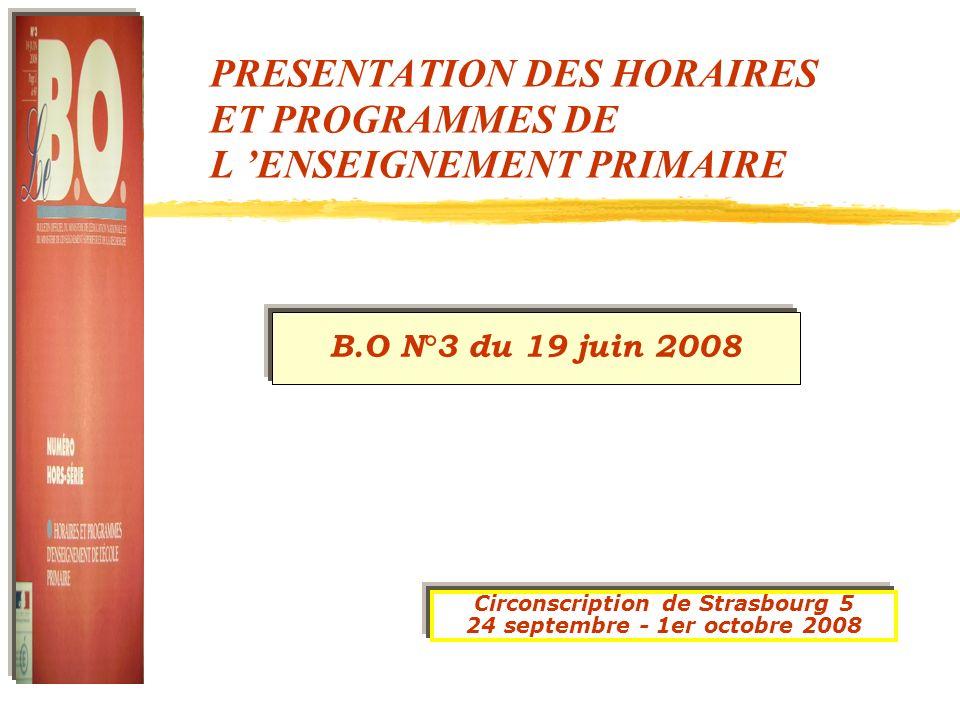 PRESENTATION DES HORAIRES ET PROGRAMMES DE L ENSEIGNEMENT PRIMAIRE Circonscription de Strasbourg 5 24 septembre - 1er octobre 2008 B.O N°3 du 19 juin
