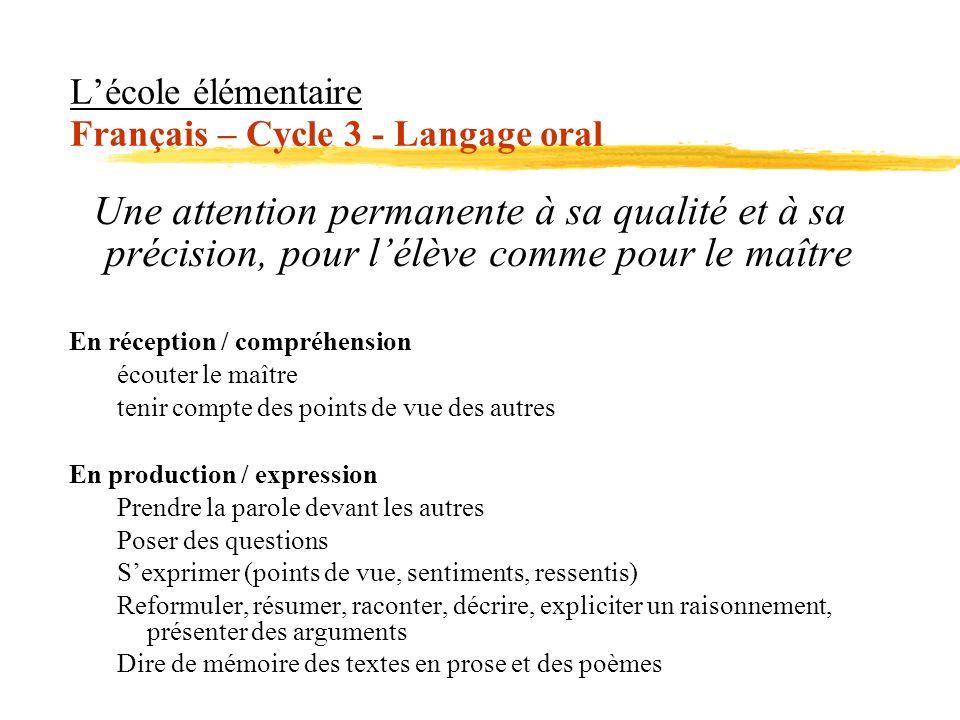 Lécole élémentaire Français – Cycle 3 - Langage oral Une attention permanente à sa qualité et à sa précision, pour lélève comme pour le maître En réce