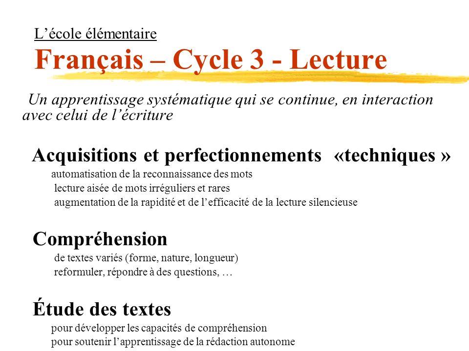 Lécole élémentaire Français – Cycle 3 - Lecture Un apprentissage systématique qui se continue, en interaction avec celui de lécriture Acquisitions et