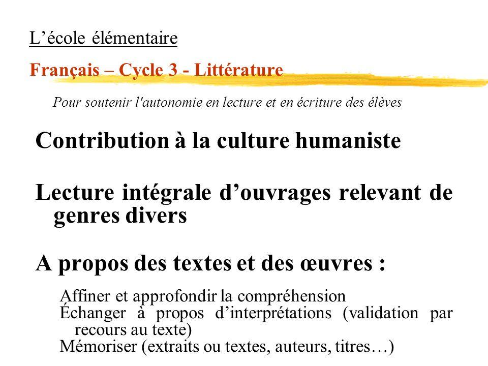 Lécole élémentaire Français – Cycle 3 - Littérature Pour soutenir l'autonomie en lecture et en écriture des élèves Contribution à la culture humaniste