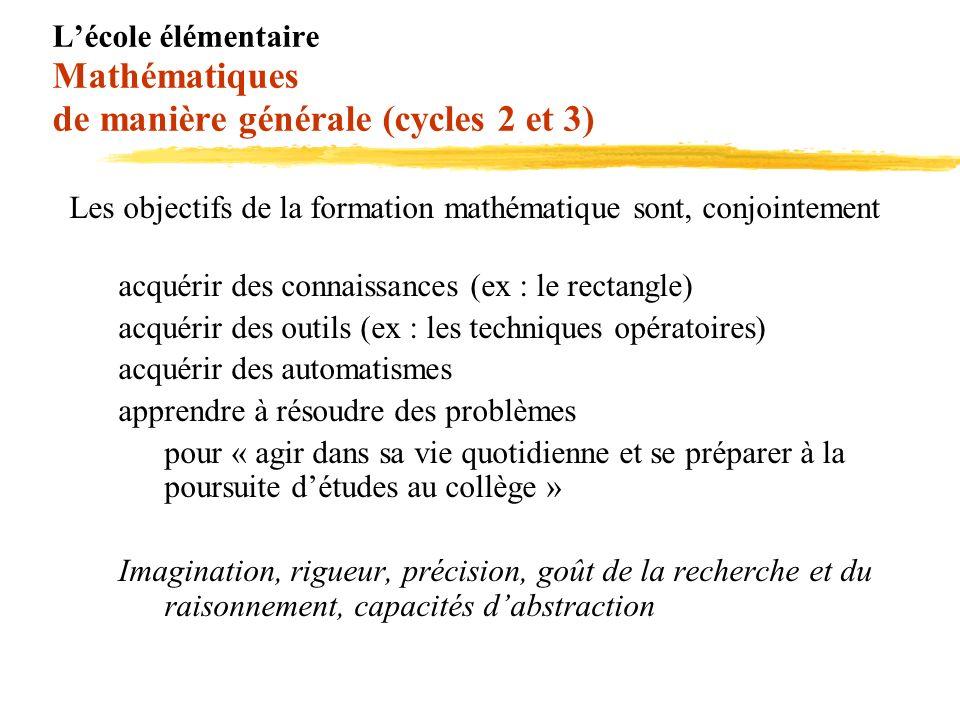 Lécole élémentaire Mathématiques de manière générale (cycles 2 et 3) Les objectifs de la formation mathématique sont, conjointement acquérir des conna