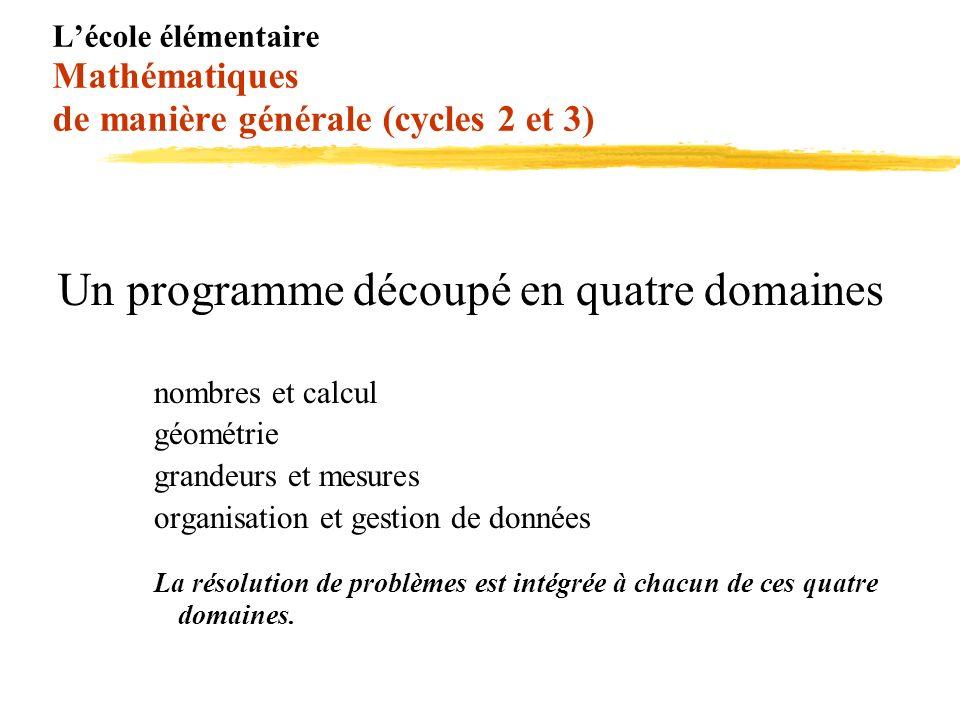 Lécole élémentaire Mathématiques de manière générale (cycles 2 et 3) Un programme découpé en quatre domaines nombres et calcul géométrie grandeurs et