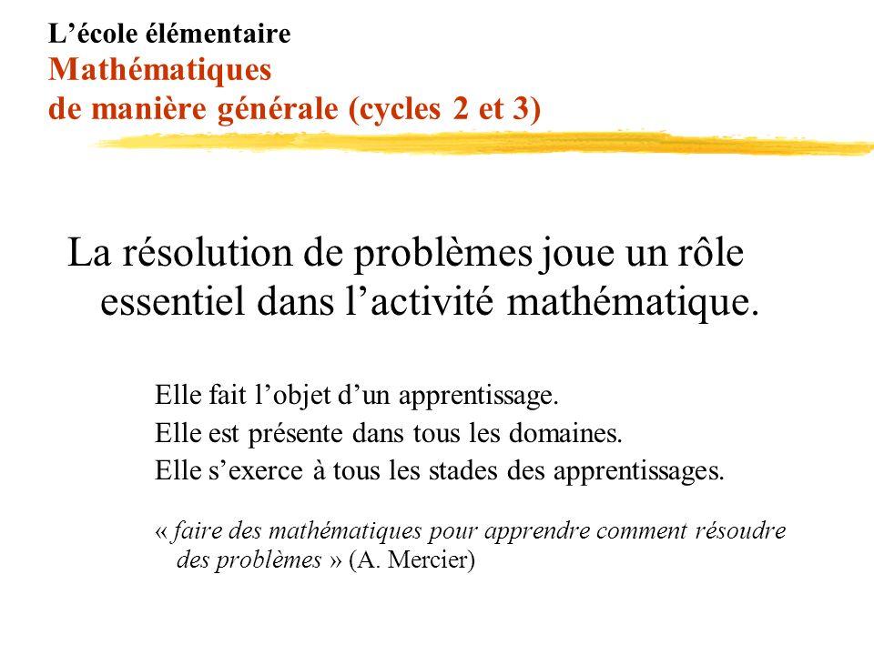 Lécole élémentaire Mathématiques de manière générale (cycles 2 et 3) La résolution de problèmes joue un rôle essentiel dans lactivité mathématique. El