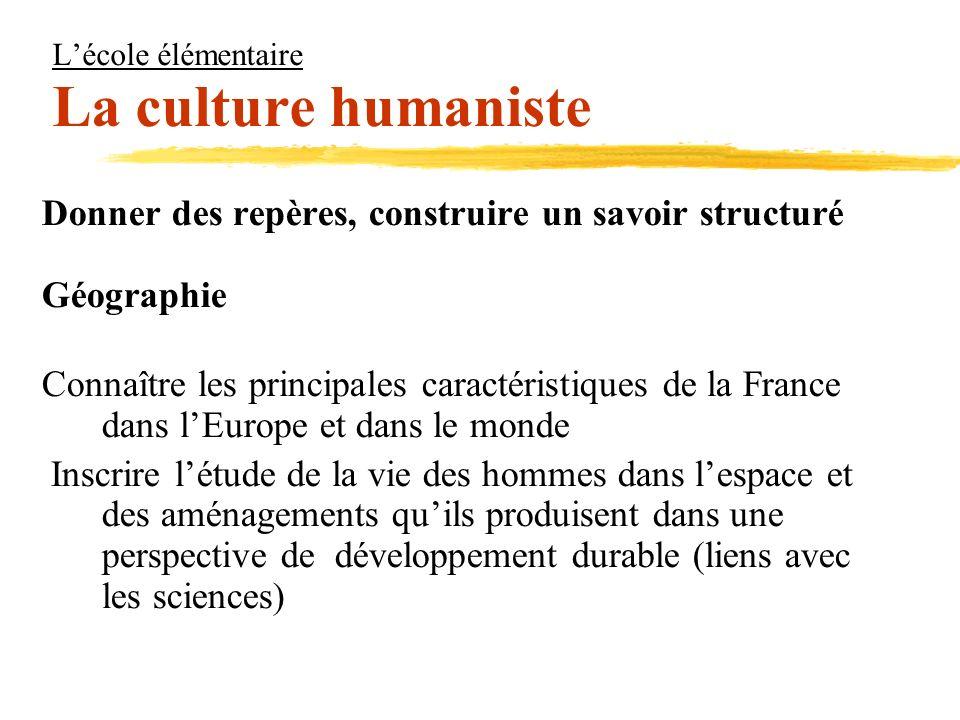 Lécole élémentaire La culture humaniste Donner des repères, construire un savoir structuré Géographie Connaître les principales caractéristiques de la